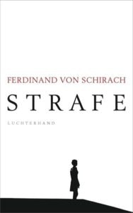 Bestseller-Tipp zum Welttag des Buches: Strafe - Ferdinand von Schirach vom Luchterhand Literaturverlag
