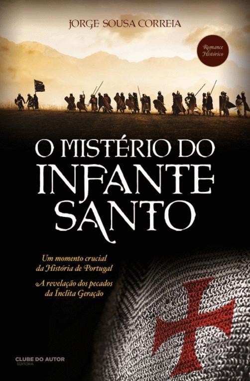 """""""O Mistério do Infante Santo"""", de Jorge Sousa Correia   16,50€"""