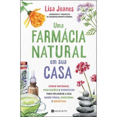 """""""Uma Farmácia Natural em Sua Casa - Curas Naturais, Meditações e Exercícios Para Melhorar a sua Saúde Física, Emocional e Espiritual"""", de Lisa Joanes   15,90€"""