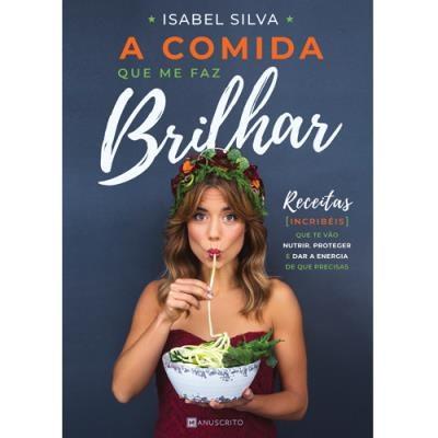 A Comida que me faz Brilhar de Isabel Silva, 18,50€, na Livraria Almedina