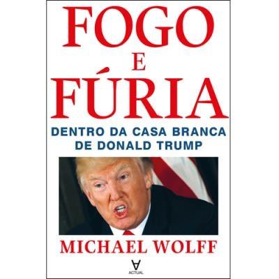 Fogo e Fúria - Dentro da Casa Branca de Donald Trump, de Michael Wolff, 17,90€, na Livraria Almedina