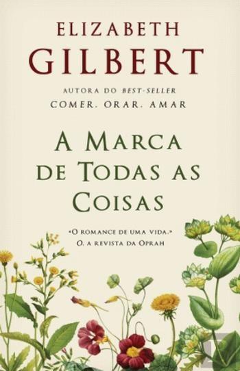 """""""A Marca de Todas as Coisas"""", de Elizabeth Gilbert, 19,90€ (desconto de 30% em cartão Leitor Bertrand)"""