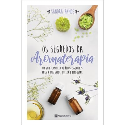 """Os Segredos da Aromaterapia"", de Sandra Ramos, 14,98€"