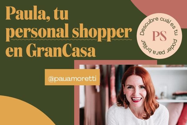 Paula Amoretti, tu personal shopper en GranCasa