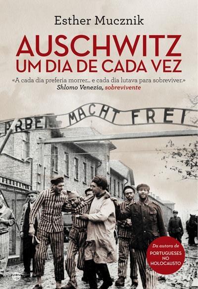 """""""Auschwitz - Um Dia de Cada Vez"""", de Esther Mucznik, 17€"""