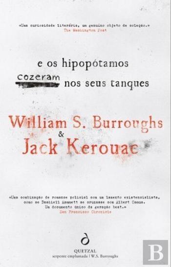 """""""E os Hipopótamos Cozeram nos Seus Tanques"""", de Jack Kerouac e William S. Burroughs, 15,50€ (desconto de 30% em cartão Leitor Bertrand)"""