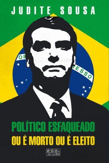 """""""Político Esfaqueado ou é Morto ou é Eleito"""", de Judite Sousa, 13,50€"""
