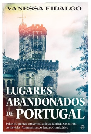 """""""Lugares abandonados em Portugal"""" de Vanessa Fidalgo, 16,50€"""